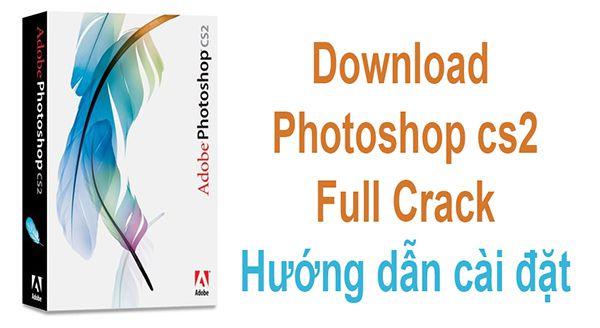 Download photoshop cs2 full crack + Hướng dẫn cài đặt