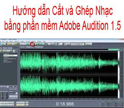 Hướng dẫn Cắt và Ghép Nhạc bằng phần mềm Adobe Audition 1.5