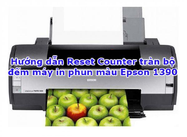 HƯỚNG DẪN RESET COUNTER TRÀN BỘ ĐẾM MÁY IN EPSON 1390 WIN XP, WIN 7, WIN 8, WIN 10