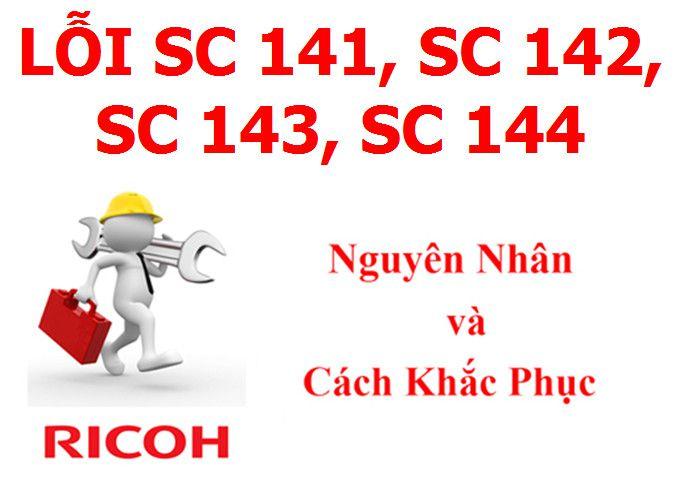 Máy Photocopy Ricoh lỗi Error SC140, SC 141, SC 142, SC 143, SC 144 và cách khắc phục