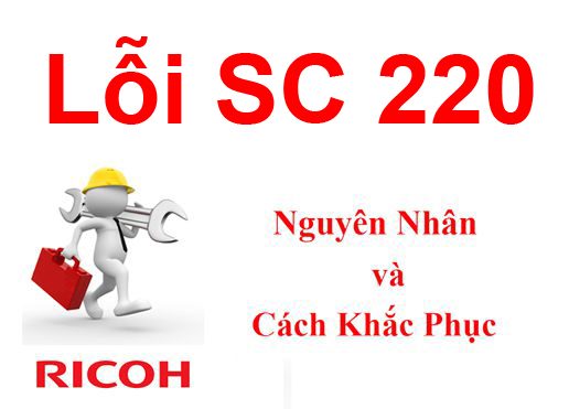 Máy Photocopy Ricoh lỗi Error SC 220, SC 202, SC 203, SC 204, SC 205 và cách khắc phục