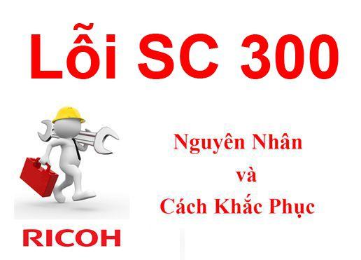 Máy Photocopy Ricoh lỗi Error SC 300 và cách khắc phục