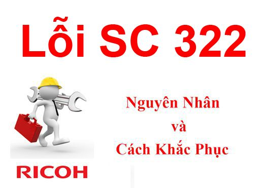 Máy Photocopy Ricoh báo lỗi SC 322 là lỗi gì và cách khắc phục