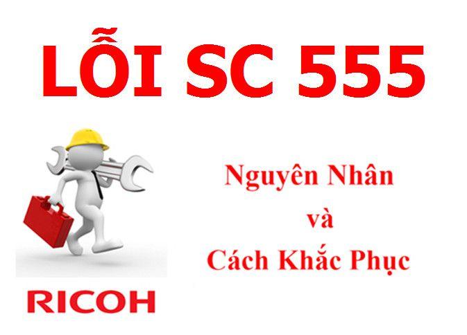 Máy Photocopy Ricoh báo lỗi SC 555 là lỗi gì và cách khắc phục
