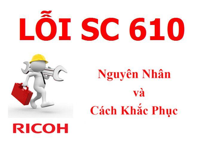 Máy Photocopy Ricoh báo lỗi SC 610 là lỗi gì và cách khắc phục