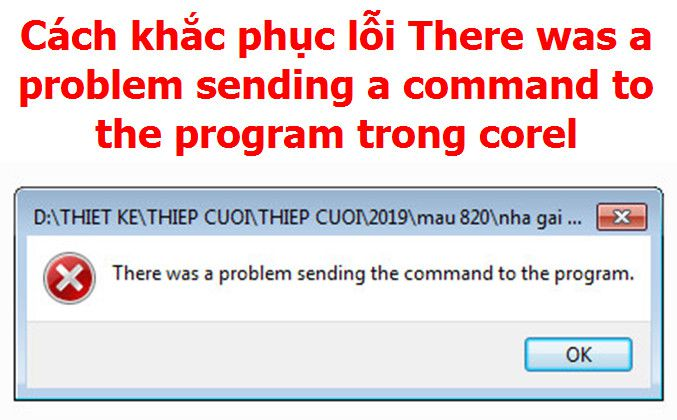 Cách khắc phục lỗi There was a problem sending a command to the program trong Corel Draw